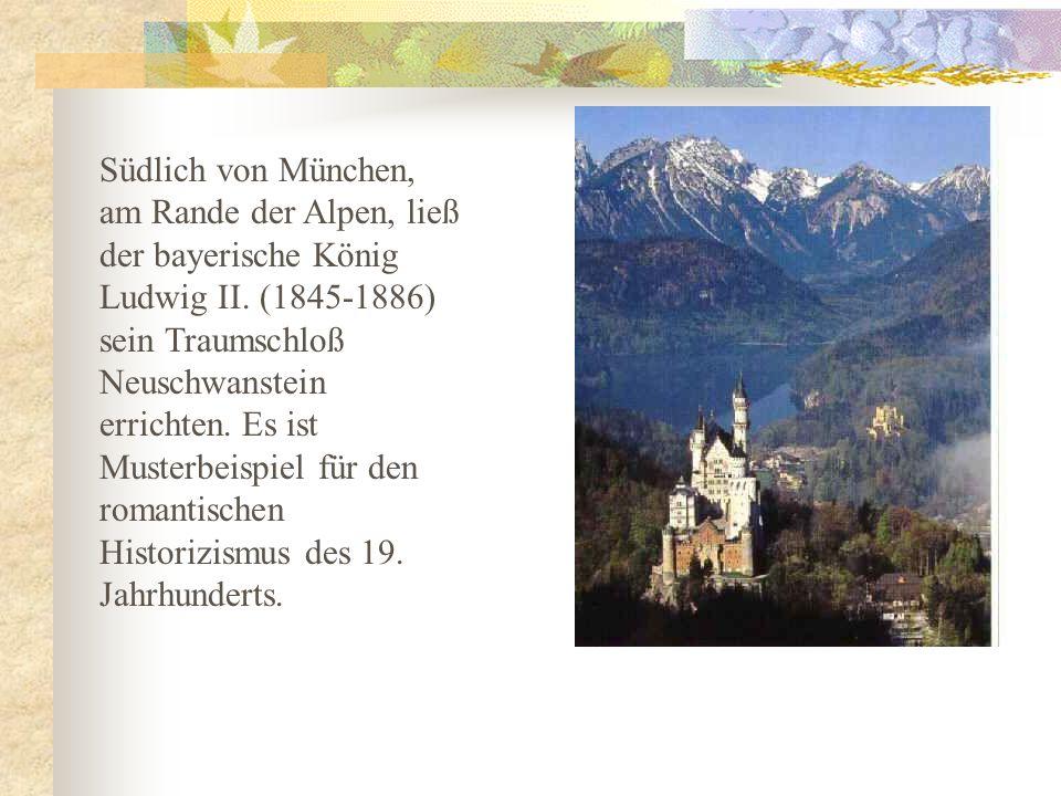 Südlich von München, am Rande der Alpen, ließ der bayerische König Ludwig II.