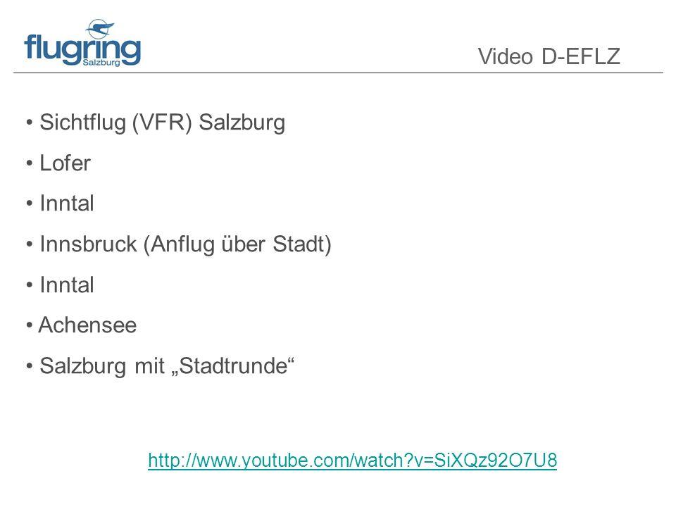 Video D-EFLZ http://www.youtube.com/watch?v=SiXQz92O7U8 Sichtflug (VFR) Salzburg Lofer Inntal Innsbruck (Anflug über Stadt) Inntal Achensee Salzburg mit Stadtrunde