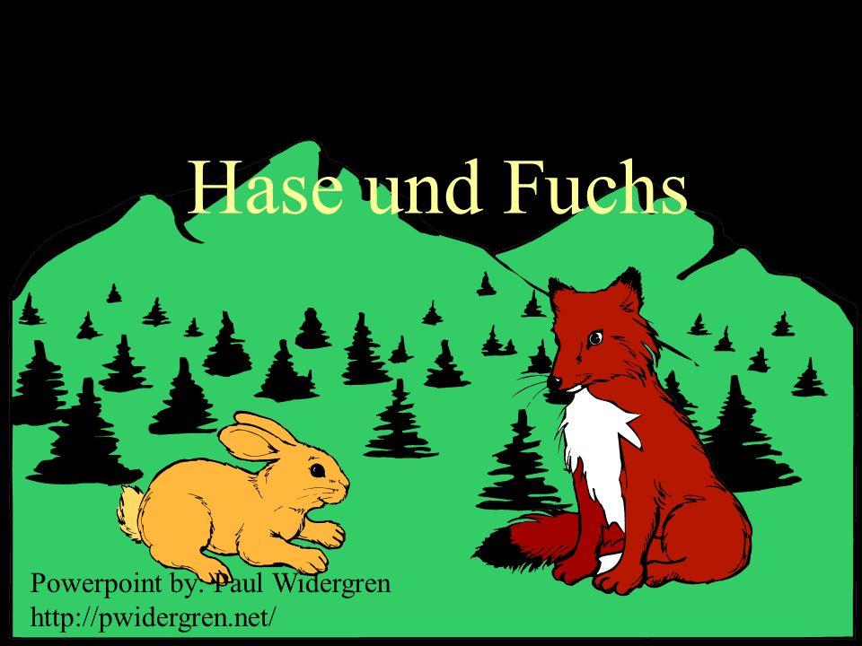 Hase und Fuchs Powerpoint by: Paul Widergren http://pwidergren.net/