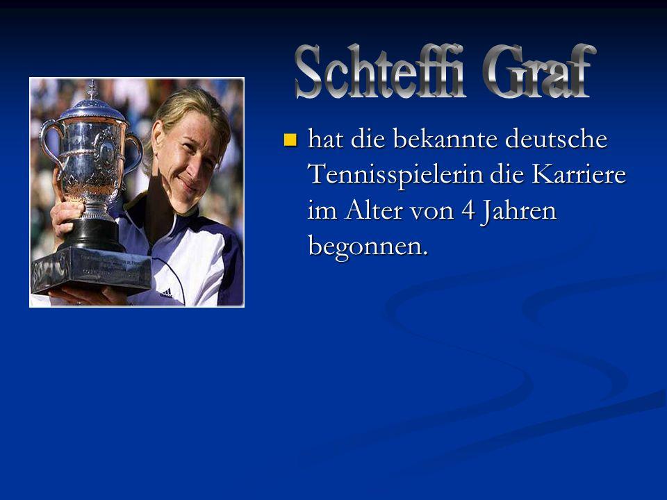 hat die bekannte deutsche Tennisspielerin die Karriere im Alter von 4 Jahren begonnen. hat die bekannte deutsche Tennisspielerin die Karriere im Alter