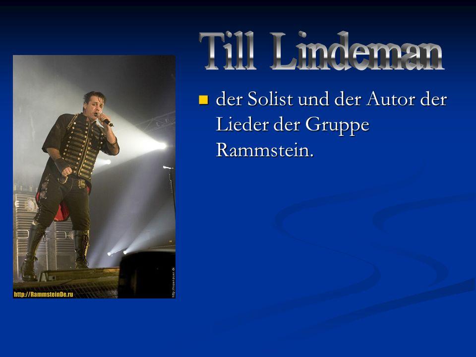 der Solist und der Autor der Lieder der Gruppe Rammstein. der Solist und der Autor der Lieder der Gruppe Rammstein.