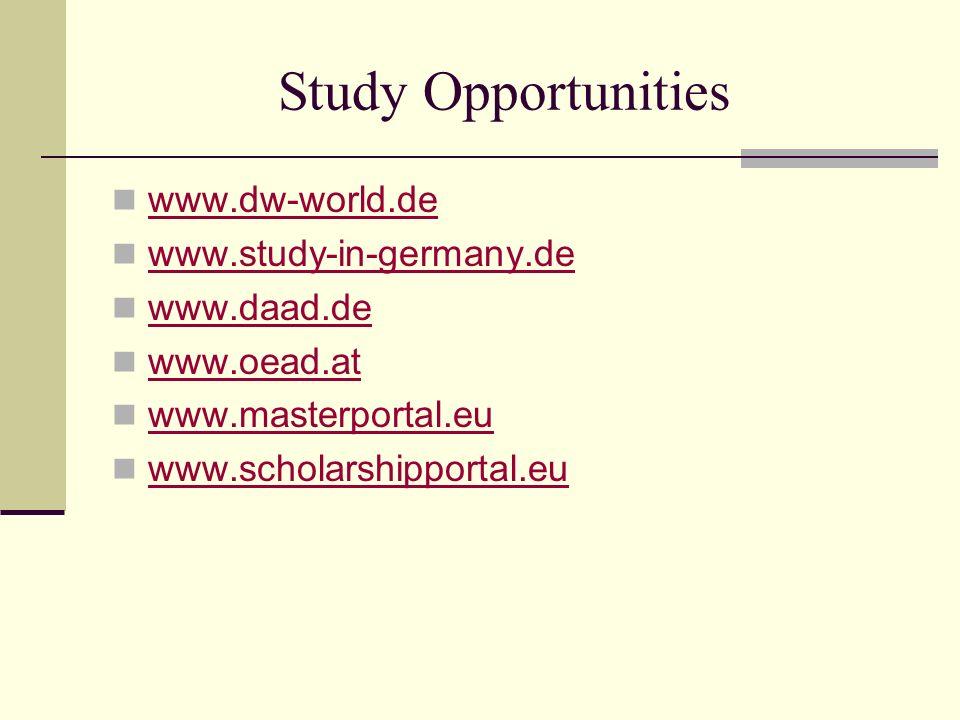 Study Opportunities www.dw-world.de www.study-in-germany.de www.daad.de www.oead.at www.masterportal.eu www.scholarshipportal.eu