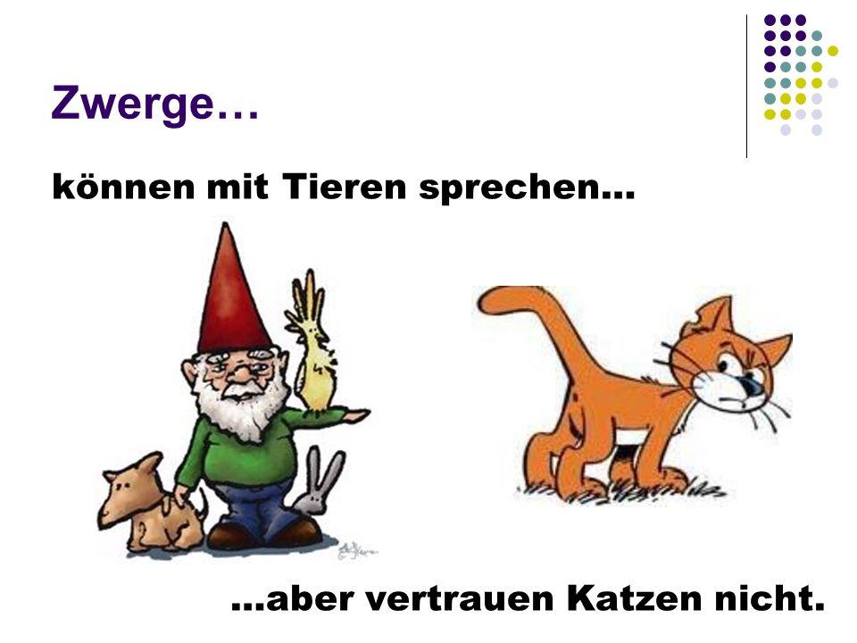 Zwerge… können mit Tieren sprechen… …aber vertrauen Katzen nicht.