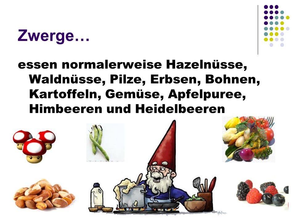 Zwerge… essen normalerweise Hazelnüsse, Waldnüsse, Pilze, Erbsen, Bohnen, Kartoffeln, Gemüse, Apfelpuree, Himbeeren und Heidelbeeren