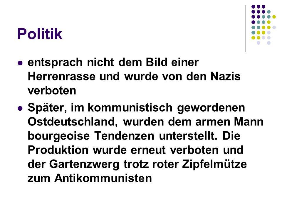 Politik entsprach nicht dem Bild einer Herrenrasse und wurde von den Nazis verboten Später, im kommunistisch gewordenen Ostdeutschland, wurden dem arm