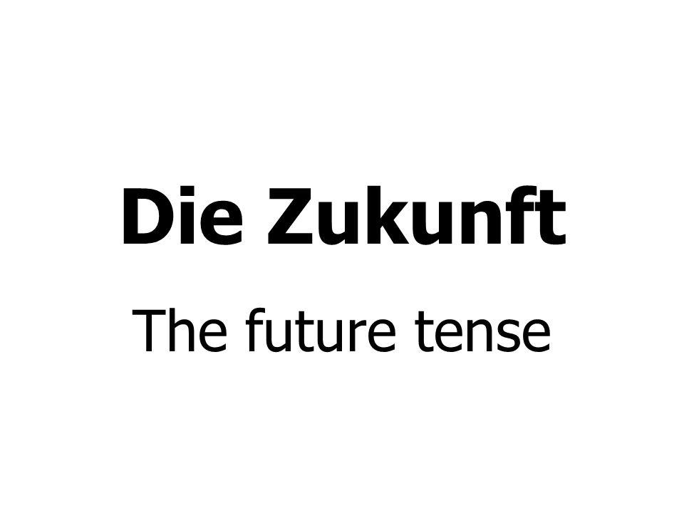 Die Zukunft The future tense