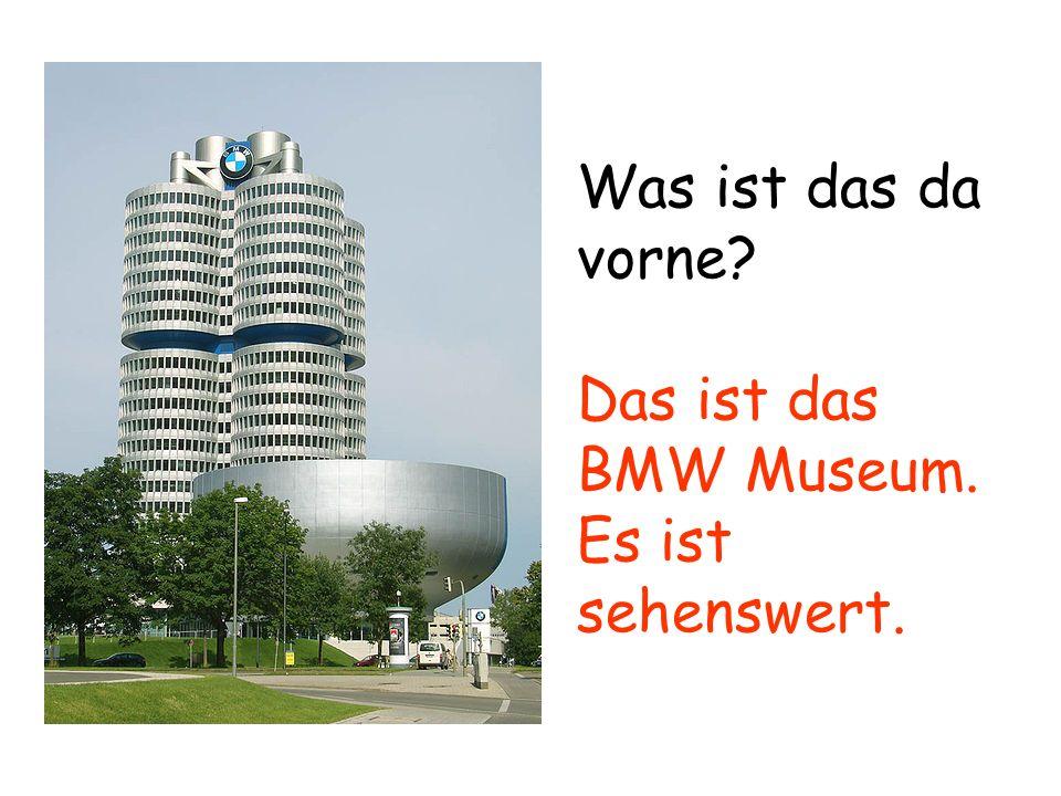 Was ist das da vorne? Das ist das BMW Museum. Es ist sehenswert.