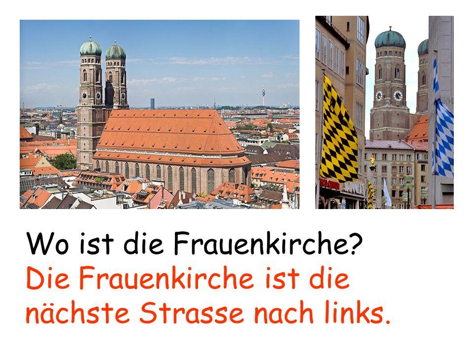 Wo ist die Frauenkirche? Die Frauenkirche ist die nächste Strasse nach links.