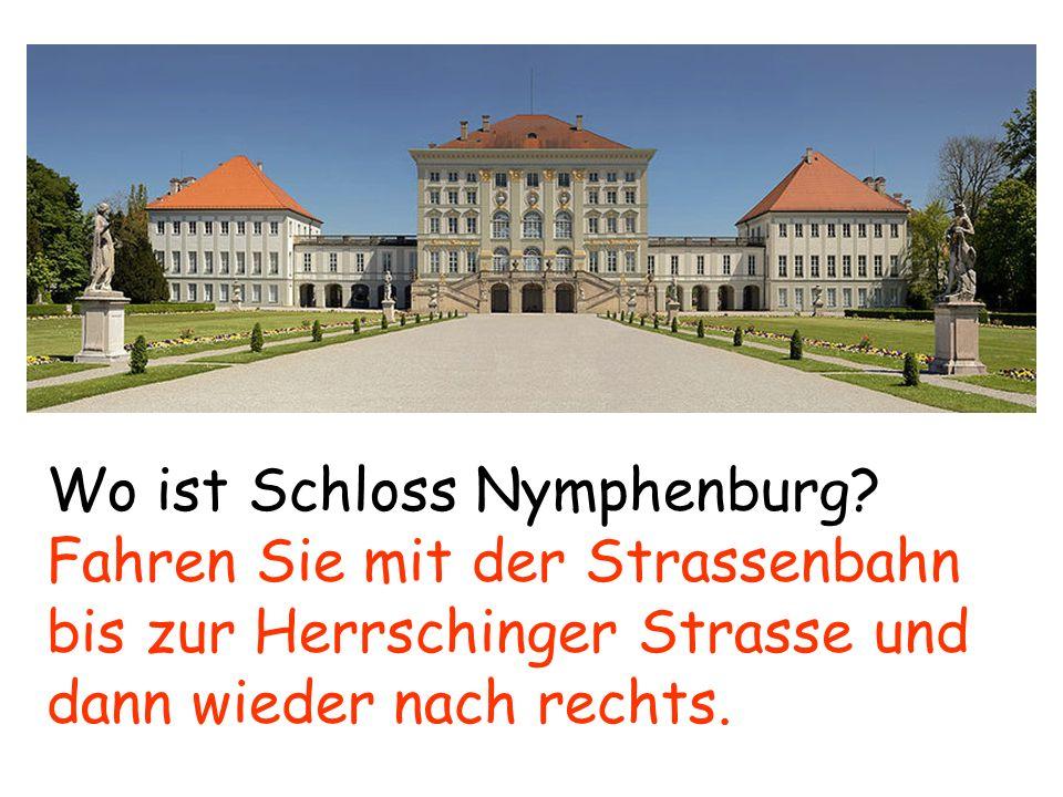 Wo ist Schloss Nymphenburg? Fahren Sie mit der Strassenbahn bis zur Herrschinger Strasse und dann wieder nach rechts.