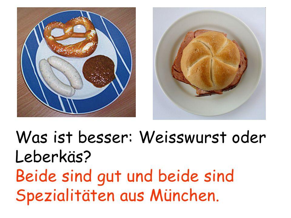 Was ist besser: Weisswurst oder Leberkäs? Beide sind gut und beide sind Spezialitäten aus München.