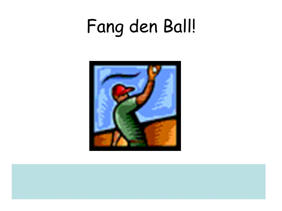 Wirf den Ball!