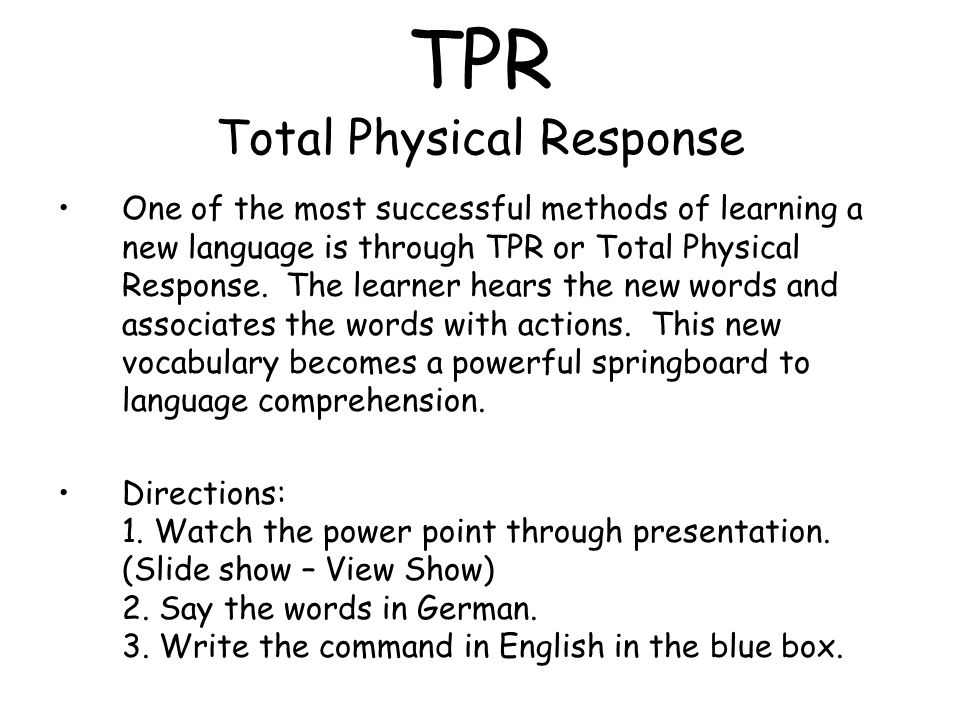 One of the most successful methods of learning a new language is through TPR or Total Physical Response.