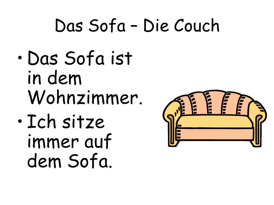 Das Sofa – Die Couch Das Sofa ist in dem Wohnzimmer. Ich sitze immer auf dem Sofa.