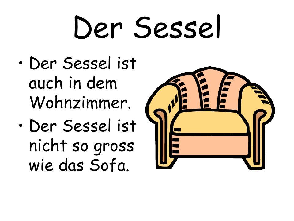 Der Sessel Der Sessel ist auch in dem Wohnzimmer. Der Sessel ist nicht so gross wie das Sofa.