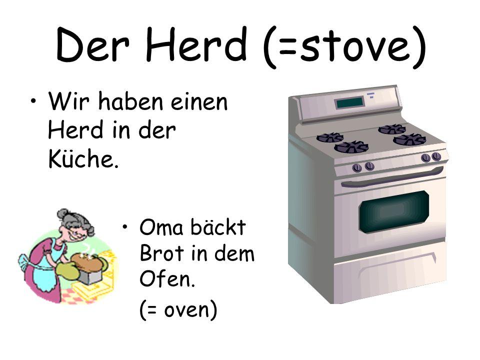 Der Herd (=stove) Wir haben einen Herd in der Küche. Oma bäckt Brot in dem Ofen. (= oven)
