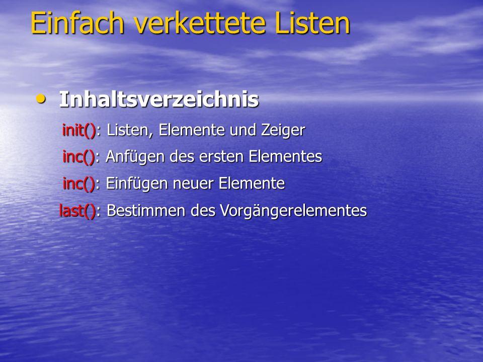 Einfach verkettete Listen Inhaltsverzeichnis Inhaltsverzeichnis init(): Listen, Elemente und Zeiger init(): Listen, Elemente und Zeiger inc(): Anfügen