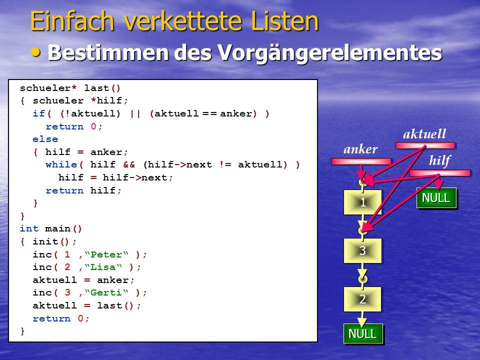 NULLNULL NULLNULL 23 1 Einfach verkettete Listen aktuell anker schueler* last() { schueler *hilf; if( (!aktuell) || (aktuell = = anker) ) return 0; el