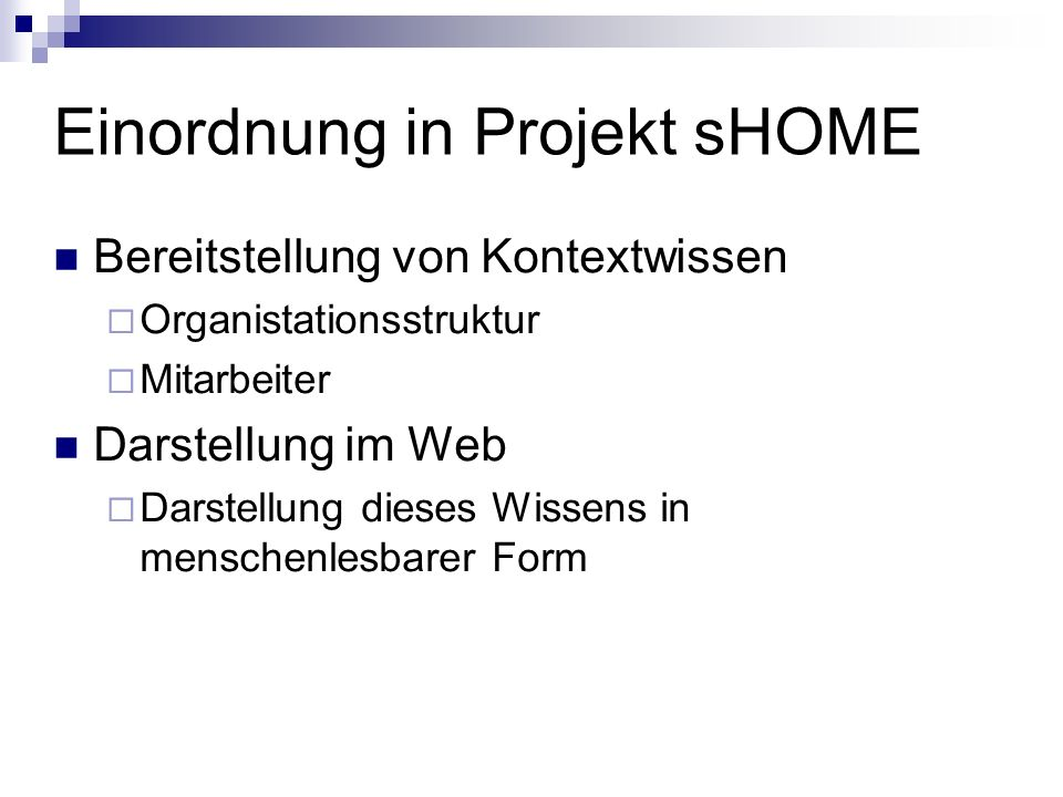 Einordnung in Projekt sHOME Bereitstellung von Kontextwissen Organistationsstruktur Mitarbeiter Darstellung im Web Darstellung dieses Wissens in menschenlesbarer Form