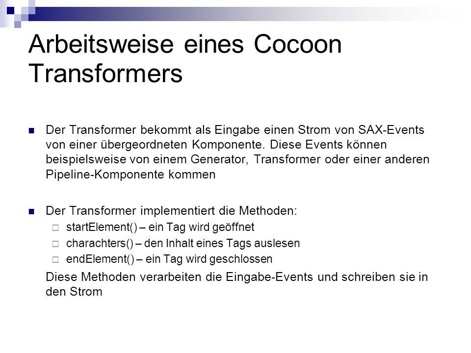 Arbeitsweise eines Cocoon Transformers Der Transformer bekommt als Eingabe einen Strom von SAX-Events von einer übergeordneten Komponente.