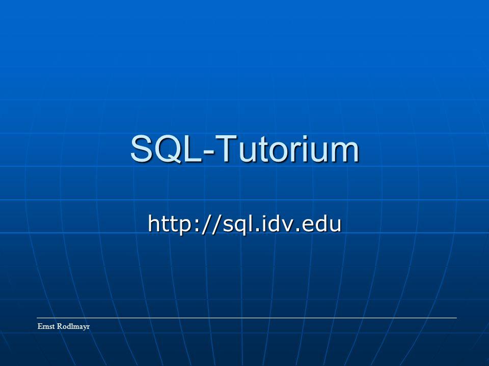 SQL-Tutorium http://sql.idv.edu Ernst Rodlmayr