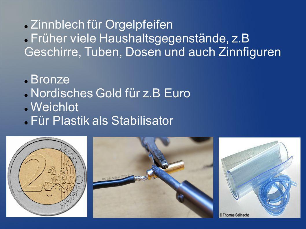Zinnblech für Orgelpfeifen Früher viele Haushaltsgegenstände, z.B Geschirre, Tuben, Dosen und auch Zinnfiguren Bronze Nordisches Gold für z.B Euro Wei