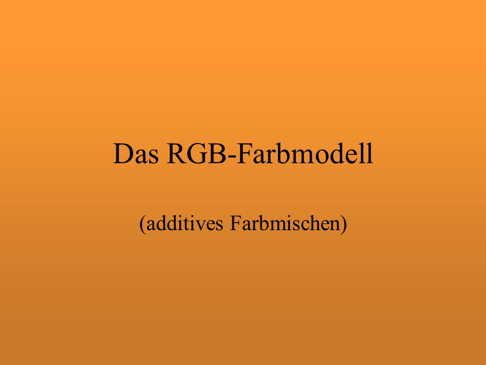 Das RGB-Farbmodell (additives Farbmischen)