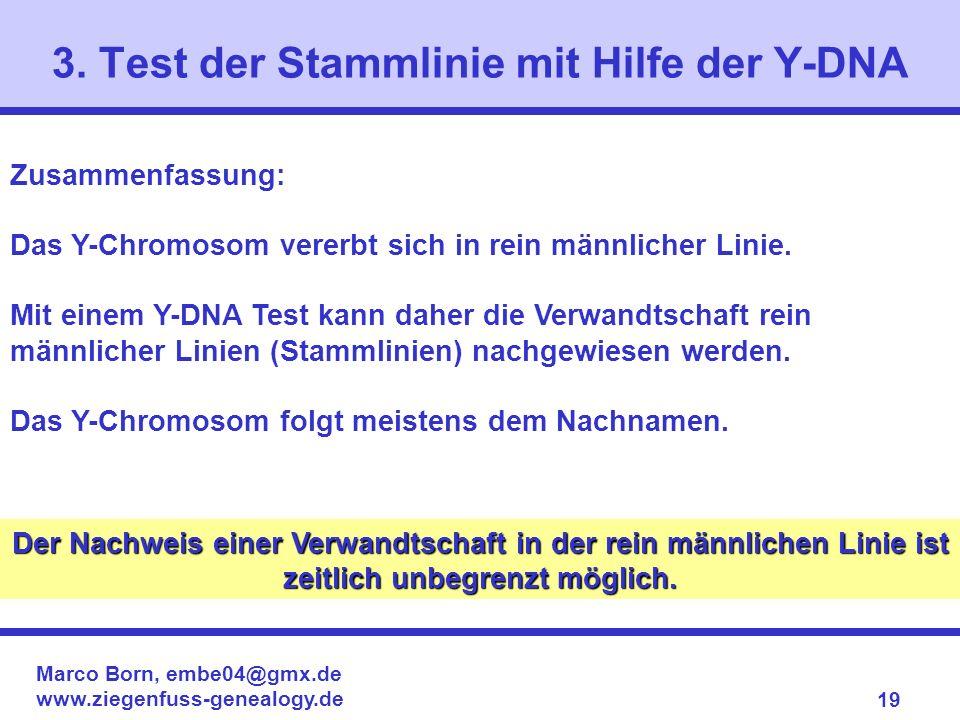 Marco Born, embe04@gmx.de www.ziegenfuss-genealogy.de 19 Zusammenfassung: Das Y-Chromosom vererbt sich in rein männlicher Linie. Mit einem Y-DNA Test