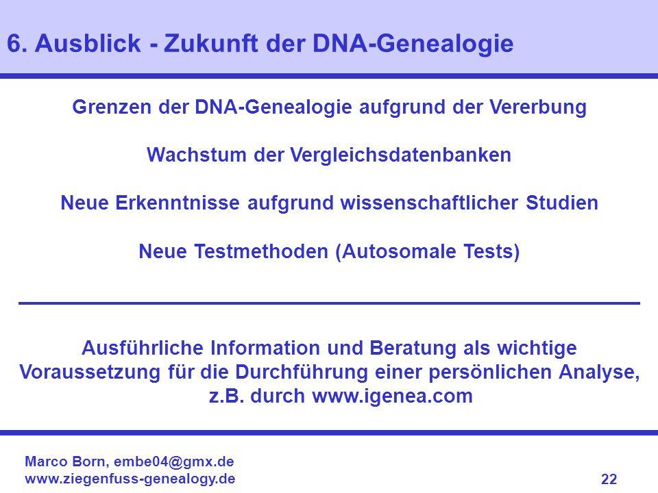 Marco Born, embe04@gmx.de www.ziegenfuss-genealogy.de 22 Grenzen der DNA-Genealogie aufgrund der Vererbung Wachstum der Vergleichsdatenbanken Neue Erk