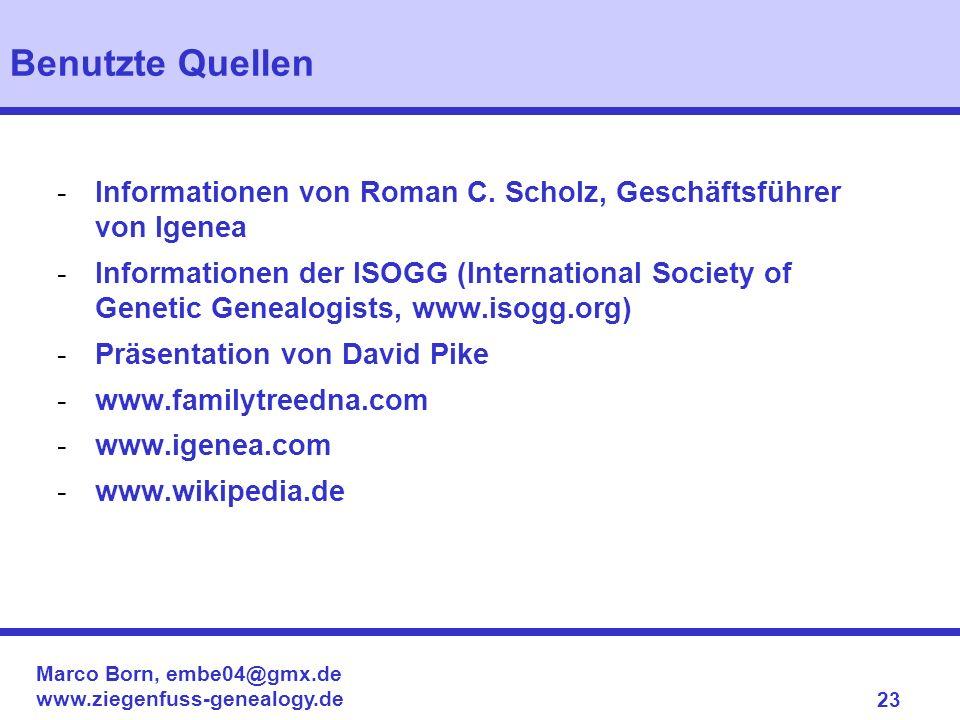 Marco Born, embe04@gmx.de www.ziegenfuss-genealogy.de 23 -Informationen von Roman C. Scholz, Geschäftsführer von Igenea -Informationen der ISOGG (Inte