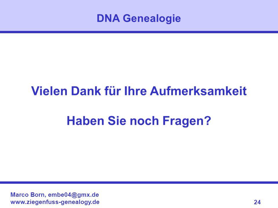 Marco Born, embe04@gmx.de www.ziegenfuss-genealogy.de 24 Vielen Dank für Ihre Aufmerksamkeit Haben Sie noch Fragen? DNA Genealogie