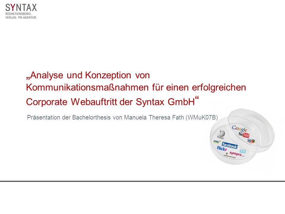 Analyse und Konzeption von Kommunikationsmaßnahmen für einen erfolgreichen Corporate Webauftritt der Syntax GmbH Präsentation der Bachelorthesis von Manuela Theresa Fath (WMuK07B)