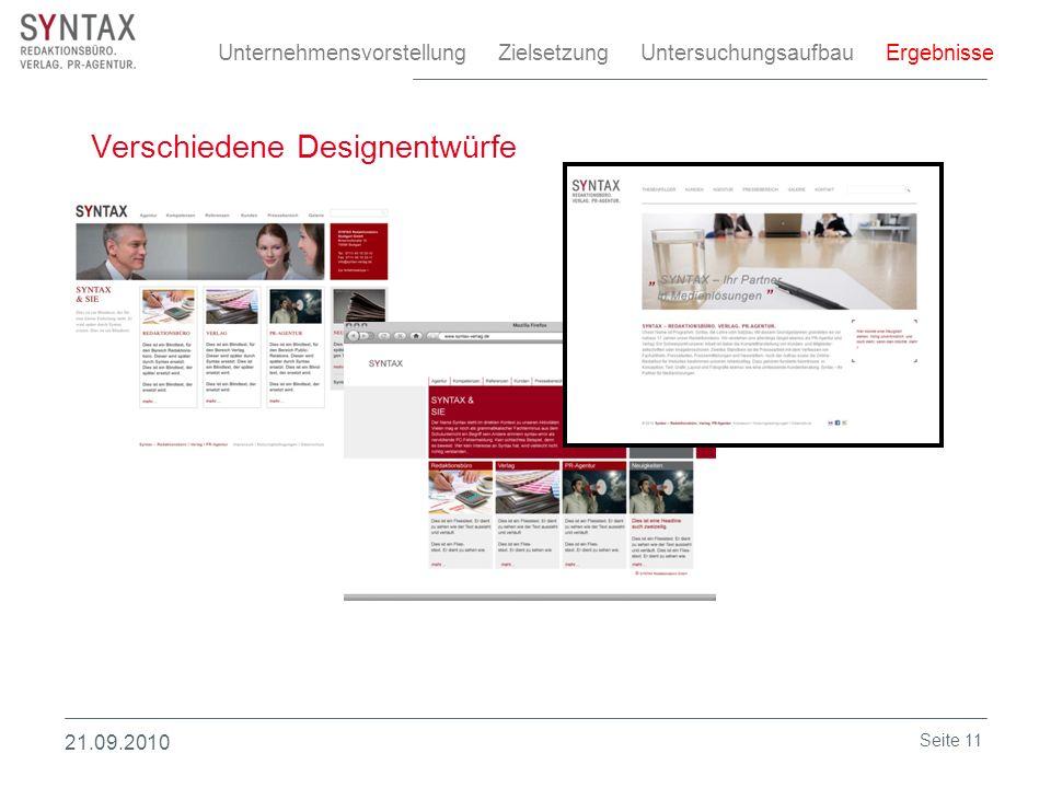 Verschiedene Designentwürfe Unternehmensvorstellung Zielsetzung Untersuchungsaufbau Ergebnisse 21.09.2010 Seite 11