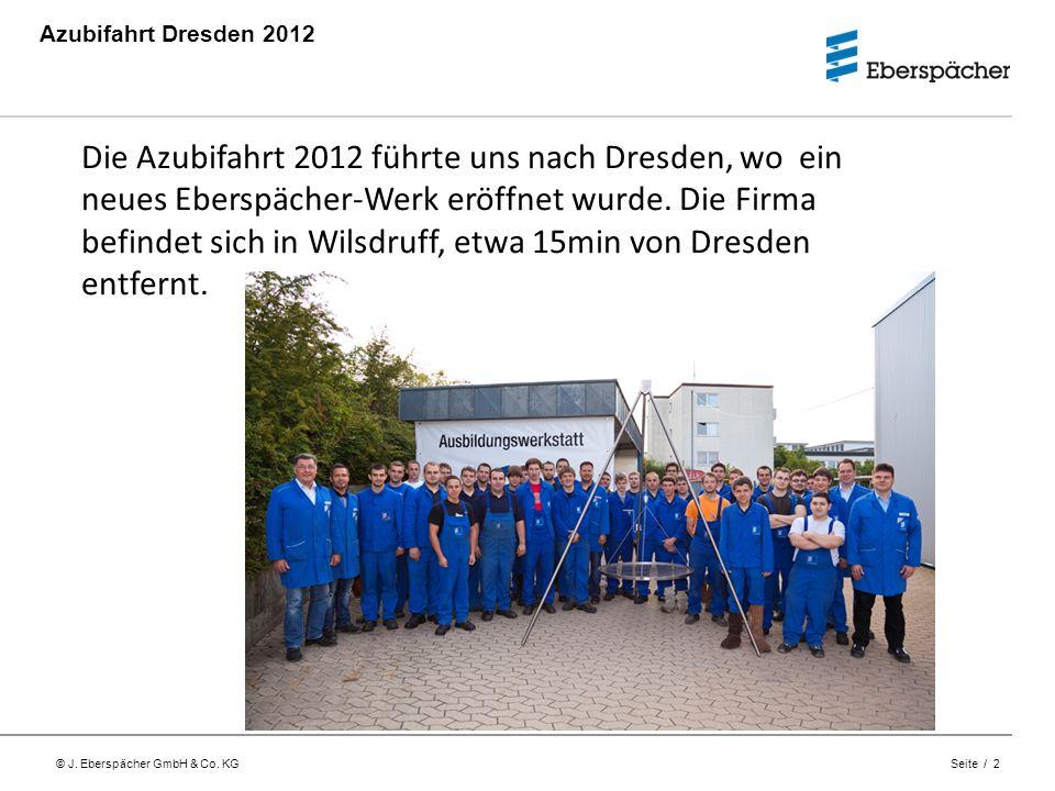© J. Eberspächer GmbH & Co. KG Seite / 2 Azubifahrt Dresden 2012 Donnerstag, 05.06.2012 Lehrwerkstatt Neunkirchen 06:00Uhr: Abfahrt Die Azubifahrt 201