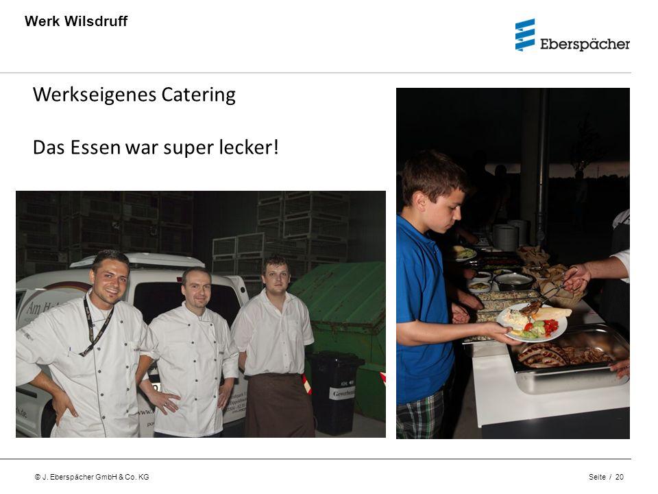© J. Eberspächer GmbH & Co. KG Seite / 20 Werk Wilsdruff Werkseigenes Catering Das Essen war super lecker!