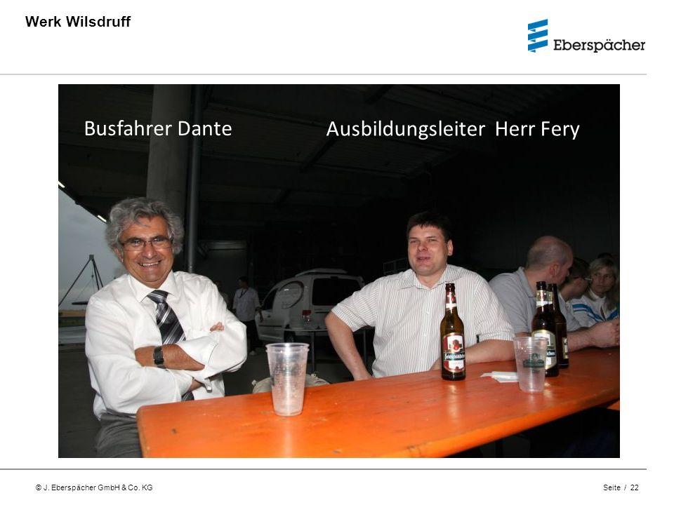 © J. Eberspächer GmbH & Co. KG Seite / 22 Werk Wilsdruff Busfahrer Dante Ausbildungsleiter Herr Fery