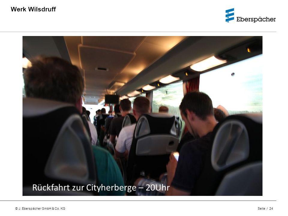 © J. Eberspächer GmbH & Co. KG Seite / 24 Werk Wilsdruff Rückfahrt zur Cityherberge – 20Uhr