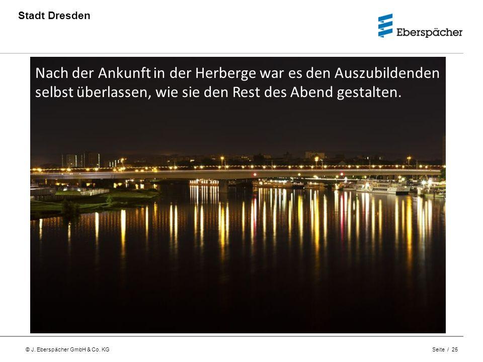 © J. Eberspächer GmbH & Co. KG Seite / 25 Stadt Dresden Nach der Ankunft in der Herberge war es den Auszubildenden selbst überlassen, wie sie den Rest