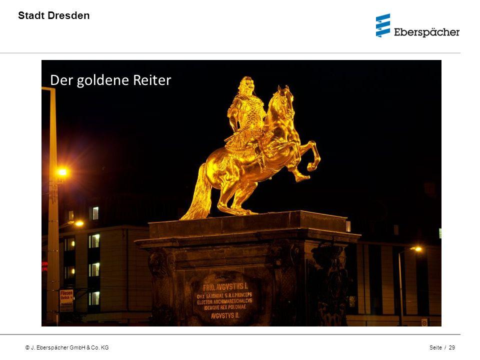 © J. Eberspächer GmbH & Co. KG Seite / 29 Stadt Dresden Der goldene Reiter