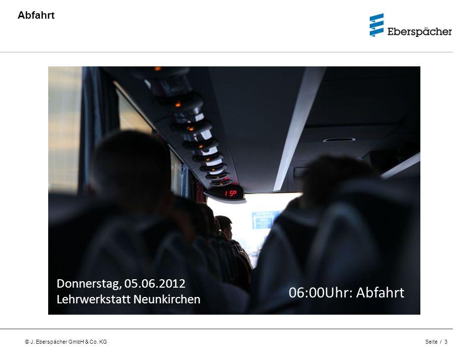 © J. Eberspächer GmbH & Co. KG Seite / 3 Abfahrt Donnerstag, 05.06.2012 Lehrwerkstatt Neunkirchen 06:00Uhr: Abfahrt