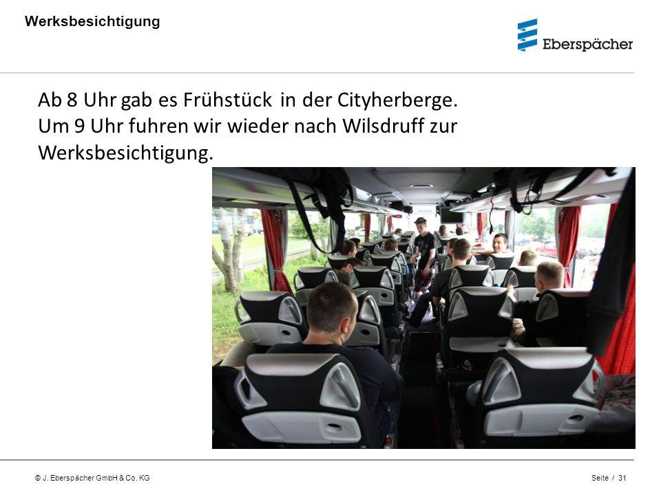 © J. Eberspächer GmbH & Co. KG Seite / 31 Werksbesichtigung Ab 8 Uhr gab es Frühstück in der Cityherberge. Um 9 Uhr fuhren wir wieder nach Wilsdruff z