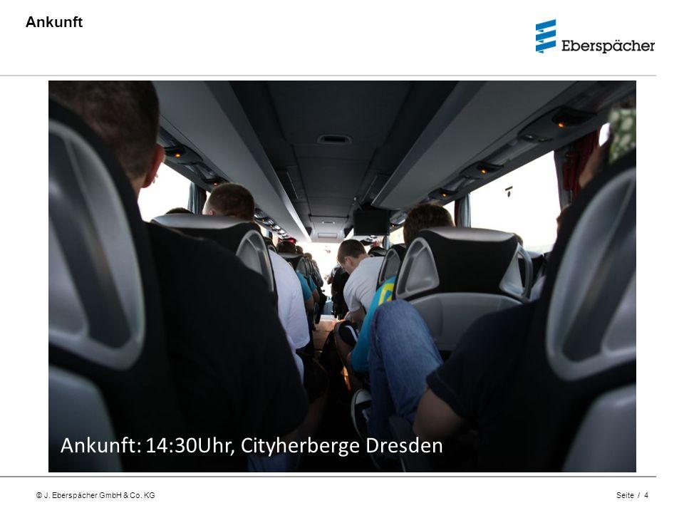 © J. Eberspächer GmbH & Co. KG Seite / 4 Ankunft Donnerstag, 05.06.2012 Lehrwerkstatt Neunkirchen 06:00Uhr: Abfahrt Ankunft: 14:30Uhr, Cityherberge Dr