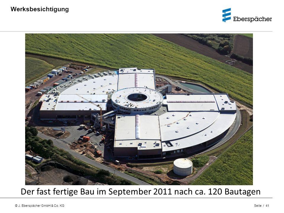 © J. Eberspächer GmbH & Co. KG Seite / 41 Werksbesichtigung Der fast fertige Bau im September 2011 nach ca. 120 Bautagen