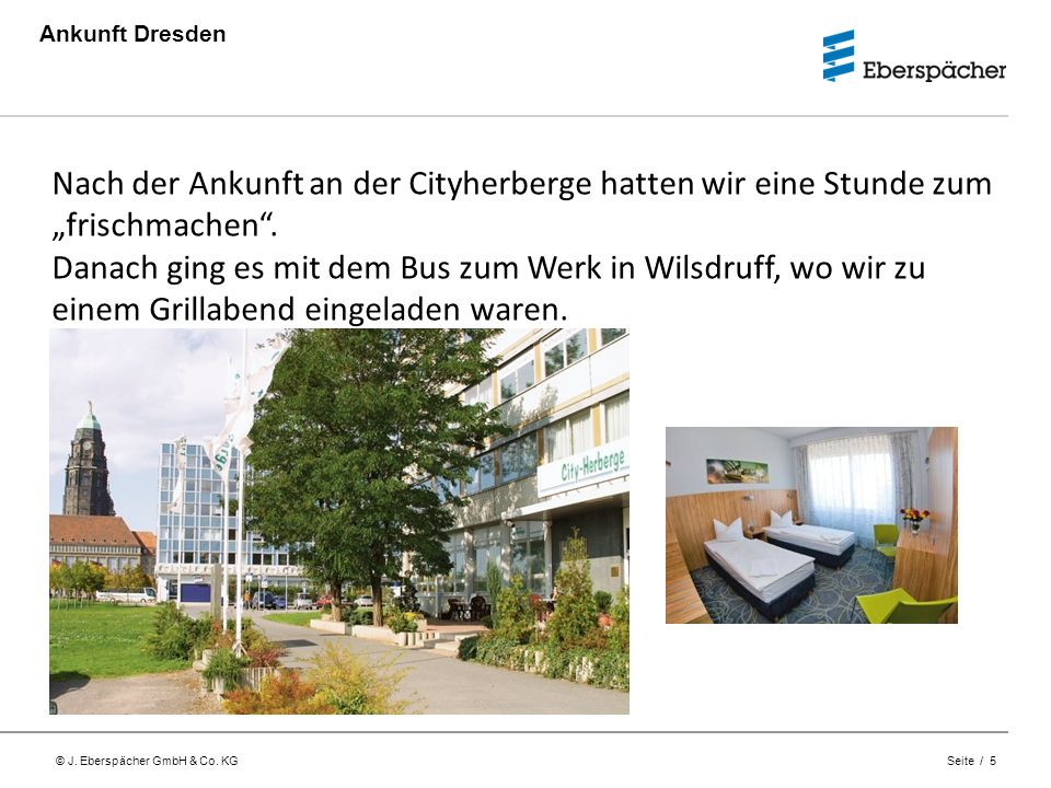 © J. Eberspächer GmbH & Co. KG Seite / 5 Ankunft Dresden 06:00Uhr: Abfahrt Nach der Ankunft an der Cityherberge hatten wir eine Stunde zum frischmache