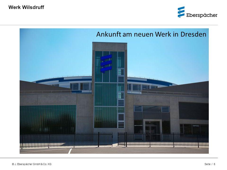 © J. Eberspächer GmbH & Co. KG Seite / 6 Werk Wilsdruff Donnerstag, 05.06.2012 Lehrwerkstatt Neunkirchen 06:00Uhr: Abfahrt Ankunft am neuen Werk in Dr
