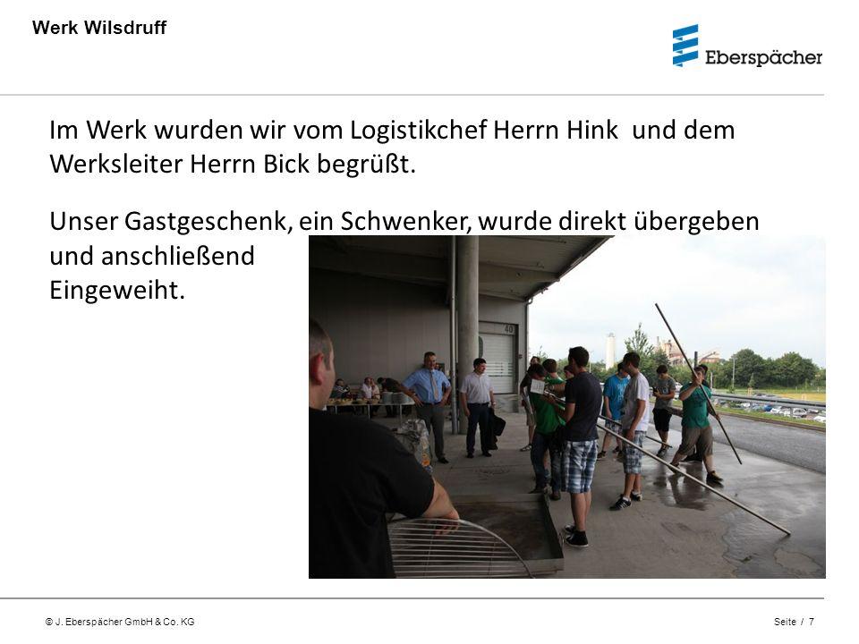 © J. Eberspächer GmbH & Co. KG Seite / 7 Werk Wilsdruff Im Werk wurden wir vom Logistikchef Herrn Hink und dem Werksleiter Herrn Bick begrüßt. Unser G