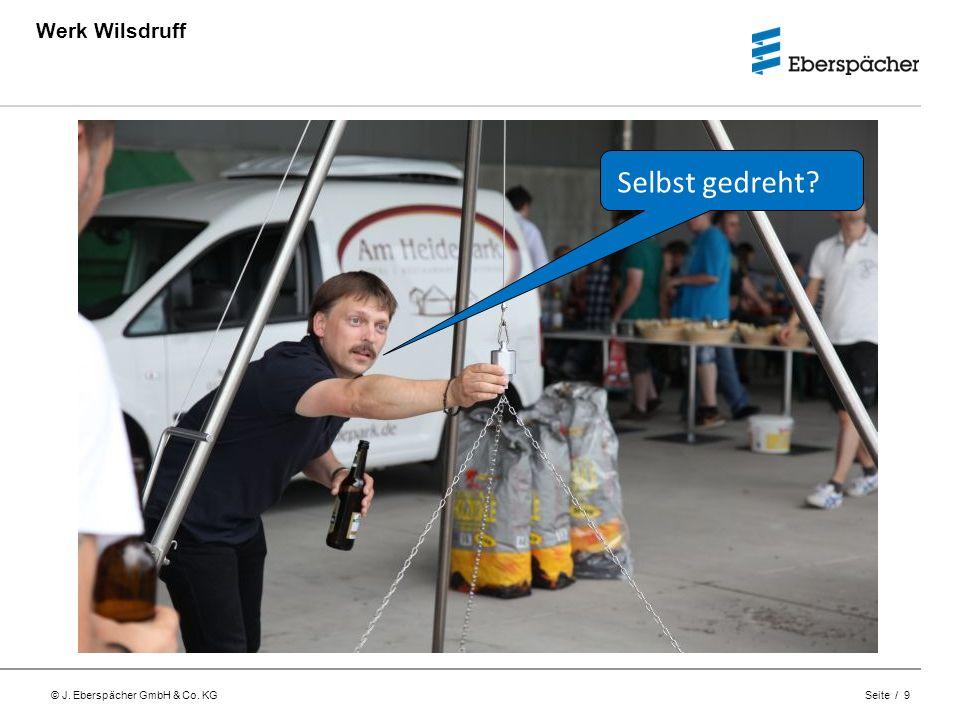 © J. Eberspächer GmbH & Co. KG Seite / 9 Werk Wilsdruff Selbst gedreht?