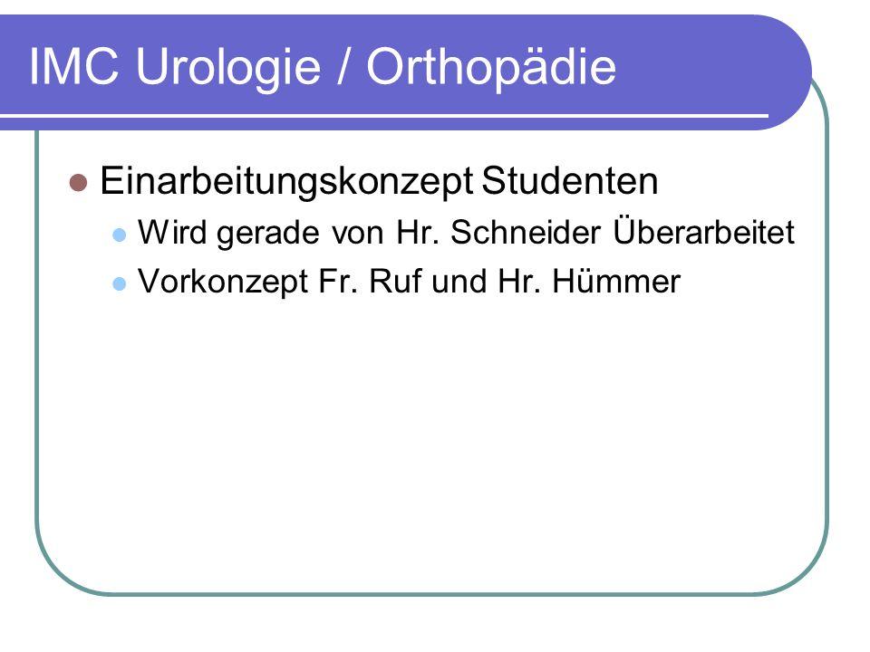 IMC Urologie / Orthopädie Einarbeitungskonzept Studenten Wird gerade von Hr. Schneider Überarbeitet Vorkonzept Fr. Ruf und Hr. Hümmer