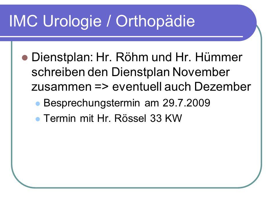 IMC Urologie / Orthopädie Dienstplan: Hr. Röhm und Hr. Hümmer schreiben den Dienstplan November zusammen => eventuell auch Dezember Besprechungstermin