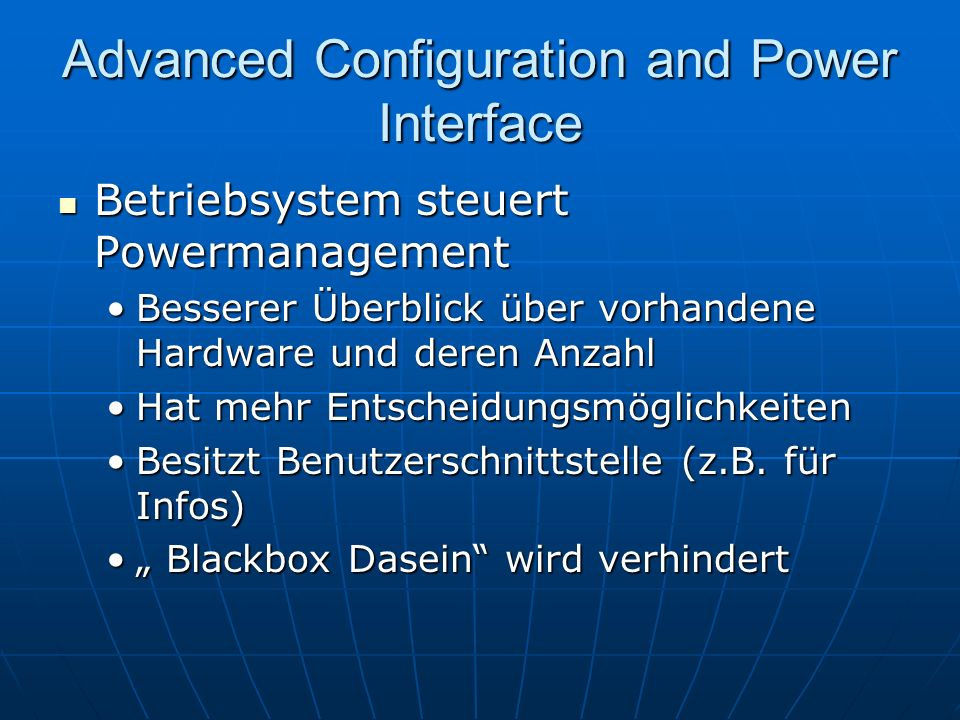 Advanced Configuration and Power Interface Betriebsystem steuert Powermanagement Betriebsystem steuert Powermanagement Besserer Überblick über vorhand