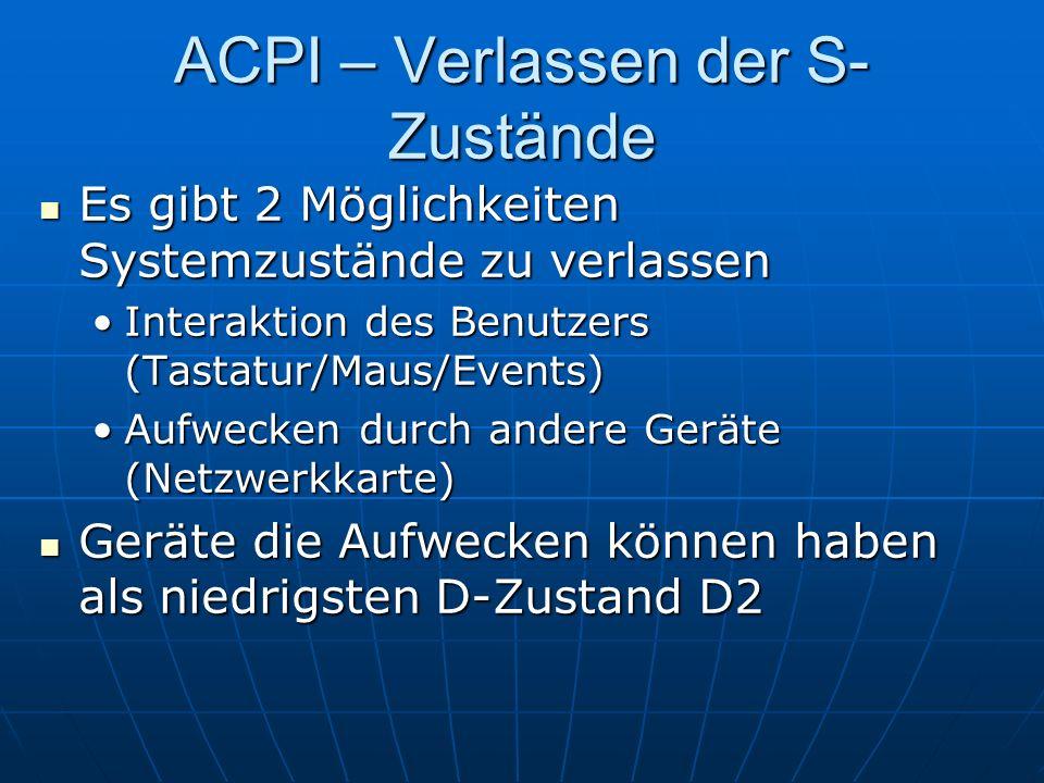 ACPI – Verlassen der S- Zustände Es gibt 2 Möglichkeiten Systemzustände zu verlassen Es gibt 2 Möglichkeiten Systemzustände zu verlassen Interaktion d